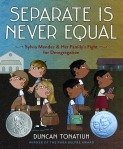 Vamos a Leer | 2015 Américas Award for Children's and YA Literature | Separate is Never Equal by Duncan Tonatiuh