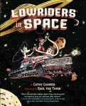 Vamos a Leer | 2015 Américas Award for Children's and YA Literature | Low Riders in Space written by Cathy Camper and illustrated by Raúl the Third