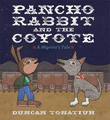 Pancho Rabbit and the Coyote: A Migrant's Tale by Duncan Tonatiuh | Educator's Guide | Vamos a Leer