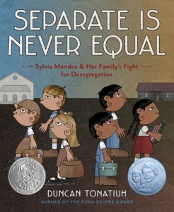 Vamos a Leer  Separate is Never Equal by Duncan Tonatiuh   Book Review