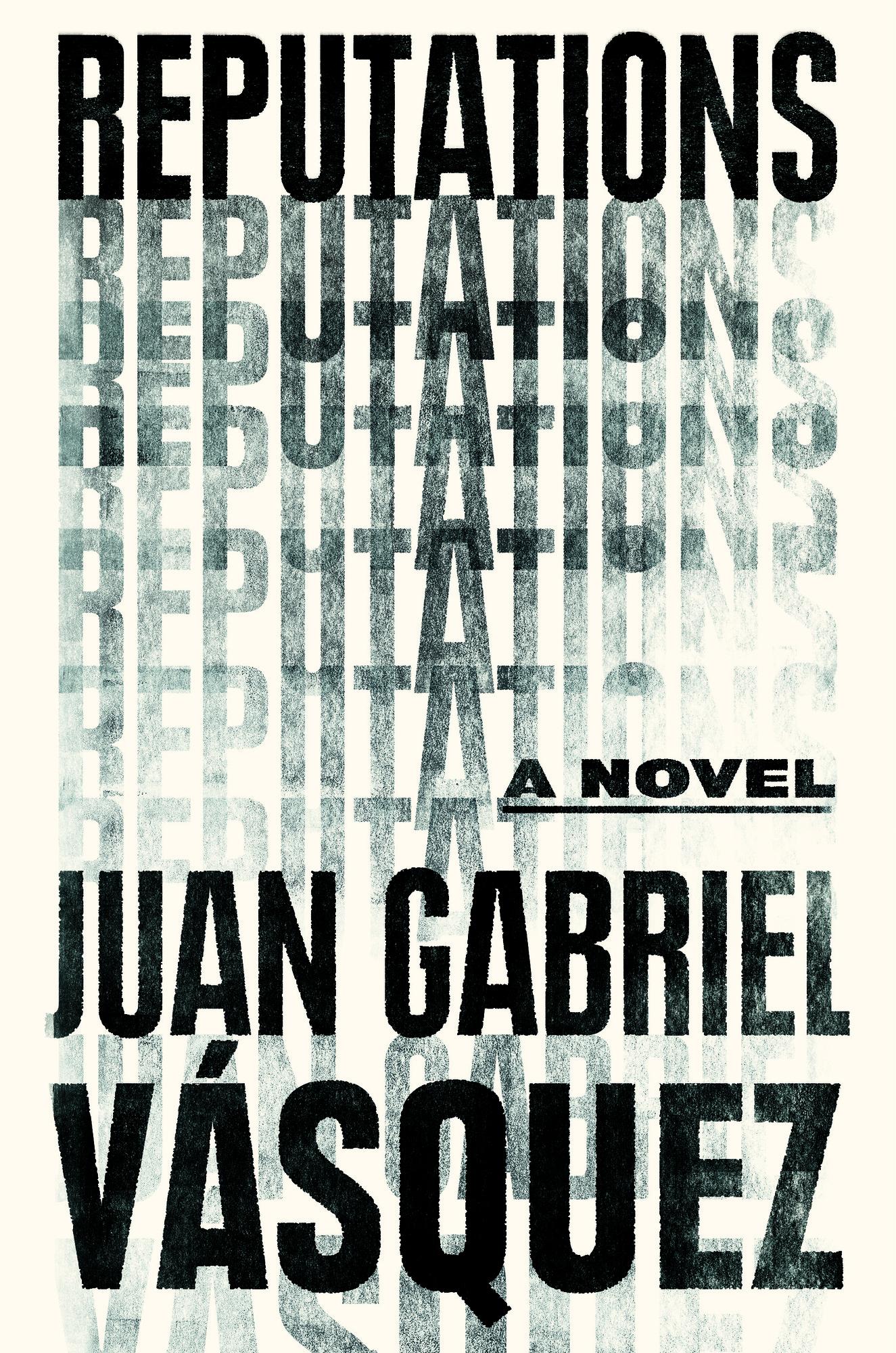 Reputations/Las reputaciones | Vamos a Leer | Juan Gabriel Vasquez